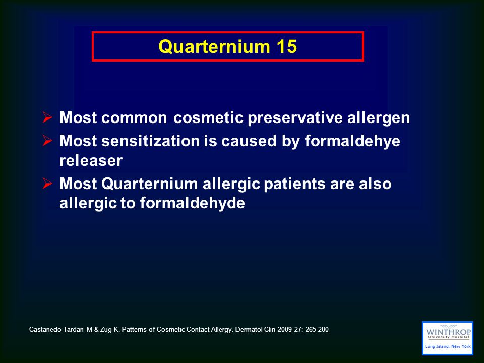 Quarternium 15  Most common cosmetic preservative allergen  Most sensitization is caused by formaldehye releaser  Most Quarternium allergic patients are also allergic to formaldehyde Castanedo-Tardan M & Zug K.