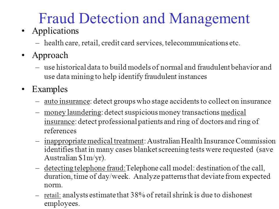 Fraud Detection and Management Applications –health care, retail, credit card services, telecommunications etc.