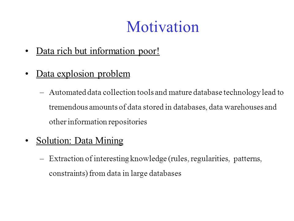 Motivation Data rich but information poor.