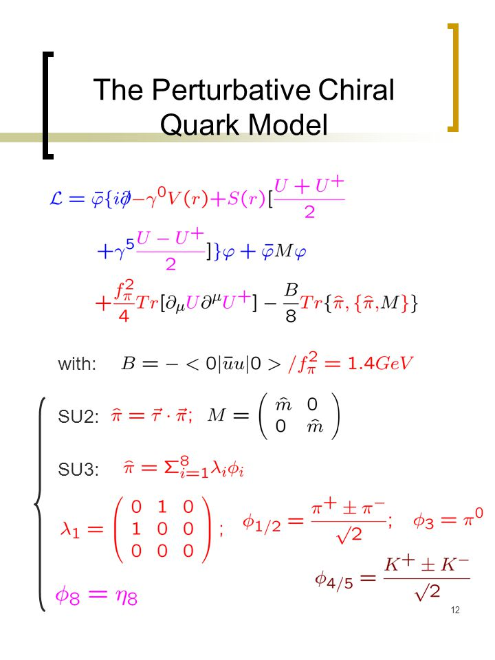12 The Perturbative Chiral Quark Model with: SU2: SU3: