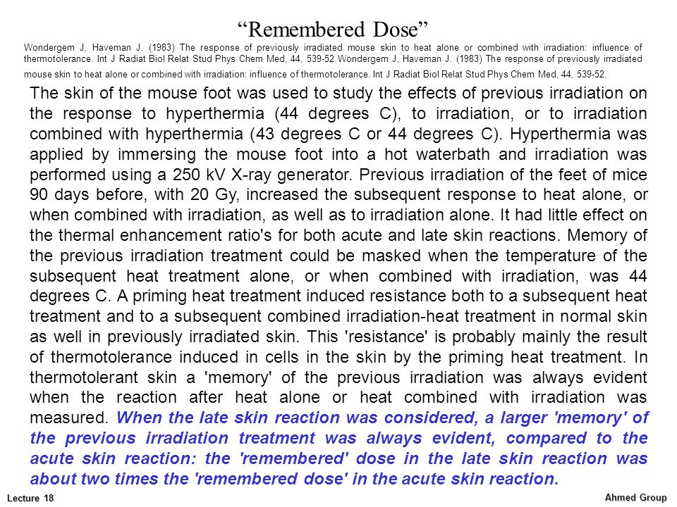 Ahmed Group Lecture 18 The skin of the mouse foot was used to study the effects of previous irradiation on the response to hyperthermia (44 degrees C), to irradiation, or to irradiation combined with hyperthermia (43 degrees C or 44 degrees C).