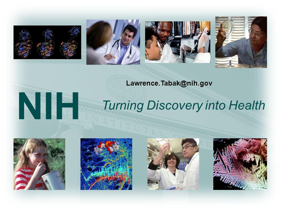 NIH Turning Discovery into Health Lawrence.Tabak@nih.gov
