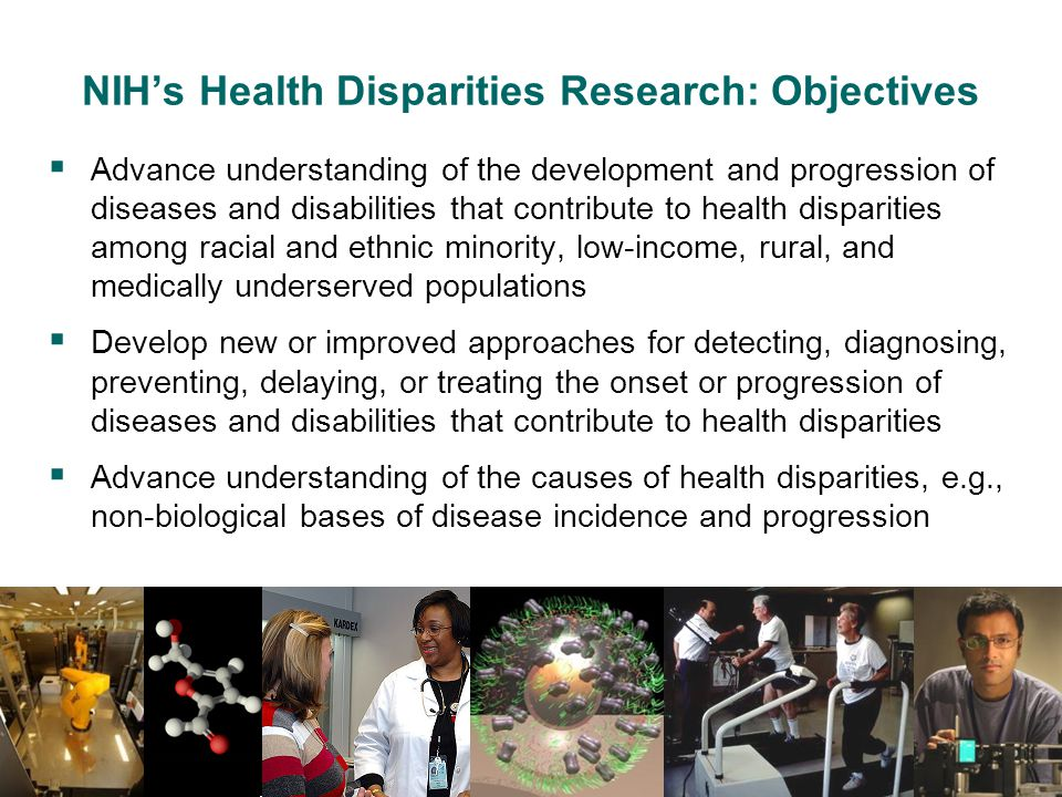 Research on Factors Underlying Health Disparities Areas of Emphasis  Clinical and Translational Research  Comparative Effectiveness Research  Social Determinants of Health  Health Services Research  Innovative Health Technologies  Genetics and Biological Factors  Behavioral and Social Sciences