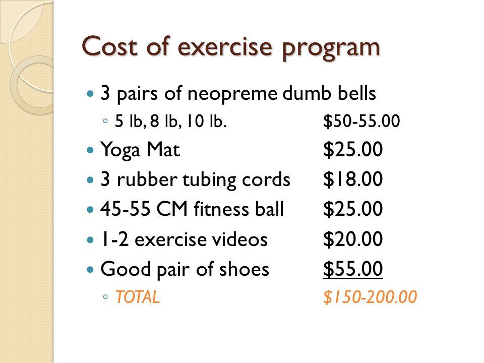 Cost of exercise program 3 pairs of neopreme dumb bells ◦ 5 lb, 8 lb, 10 lb.