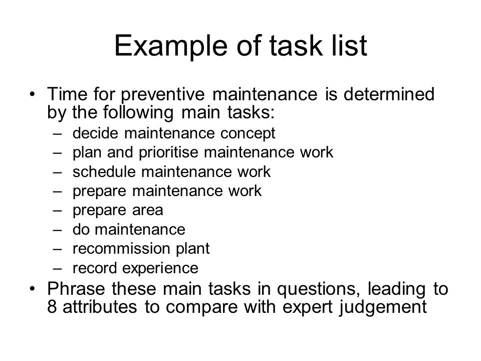 Example of task list Time for preventive maintenance is determined by the following main tasks: – decide maintenance concept – plan and prioritise mai