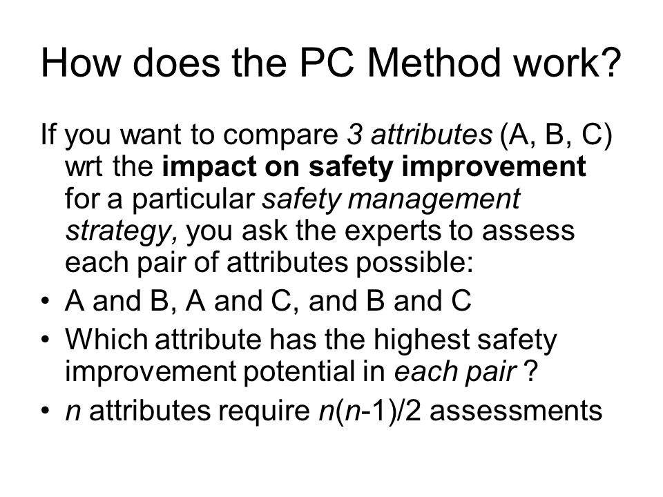 How does the PC Method work? If you want to compare 3 attributes (A, B, C) wrt the impact on safety improvement for a particular safety management str