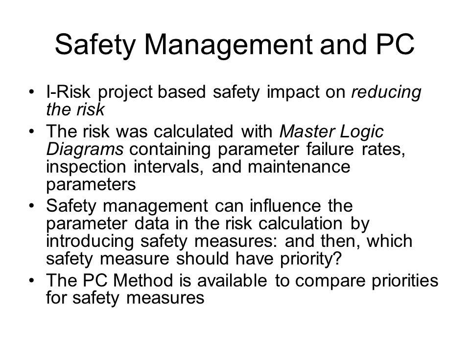 Safety Management and PC I-Risk project based safety impact on reducing the risk The risk was calculated with Master Logic Diagrams containing paramet