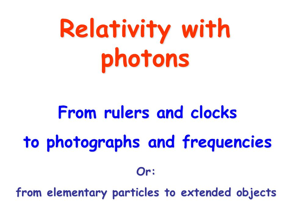 Relativity with photons From rulers and clocks to photographs and frequencies Or: from elementary particles to extended objects