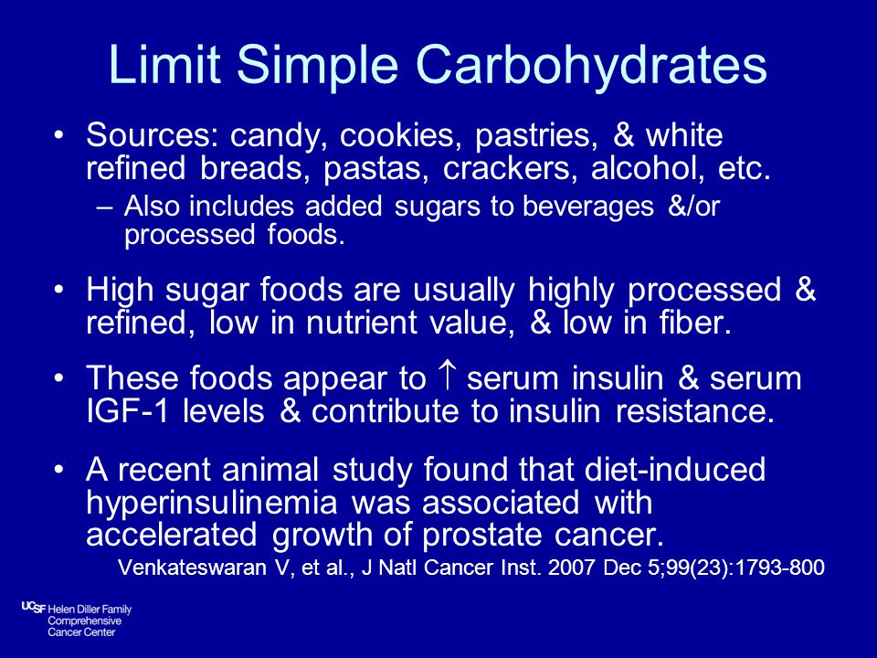Limit Simple Carbohydrates Sources: candy, cookies, pastries, & white refined breads, pastas, crackers, alcohol, etc.