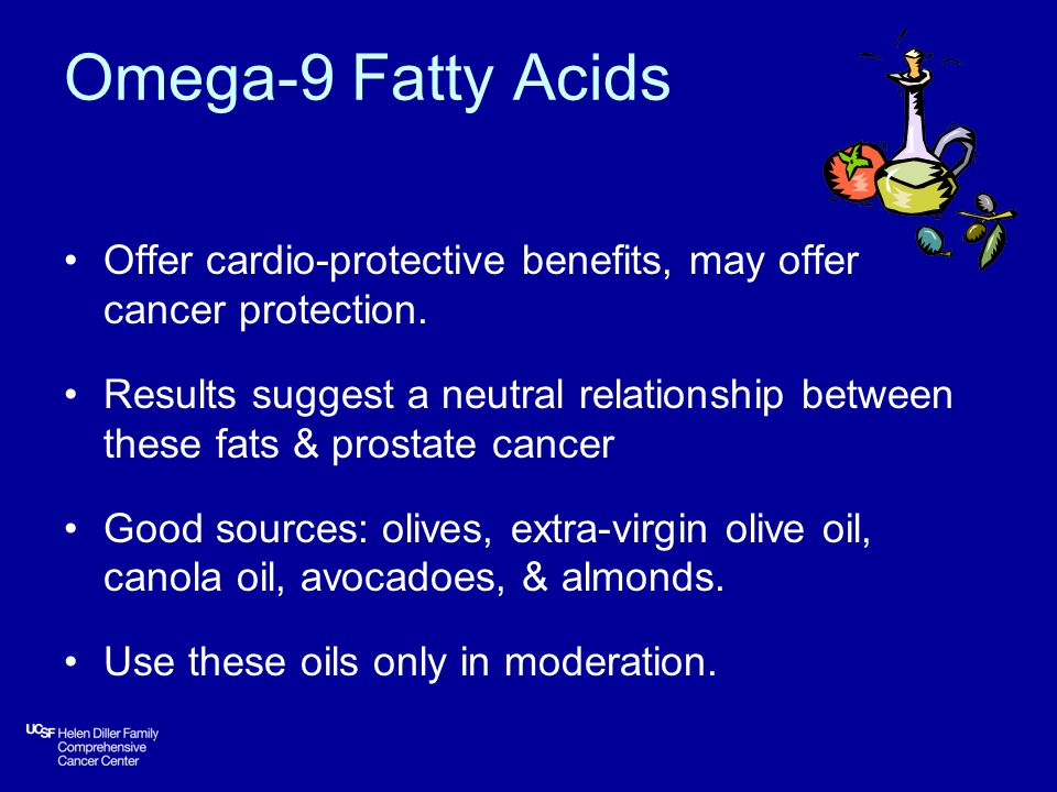 Omega-9 Fatty Acids Offer cardio-protective benefits, may offer cancer protection.