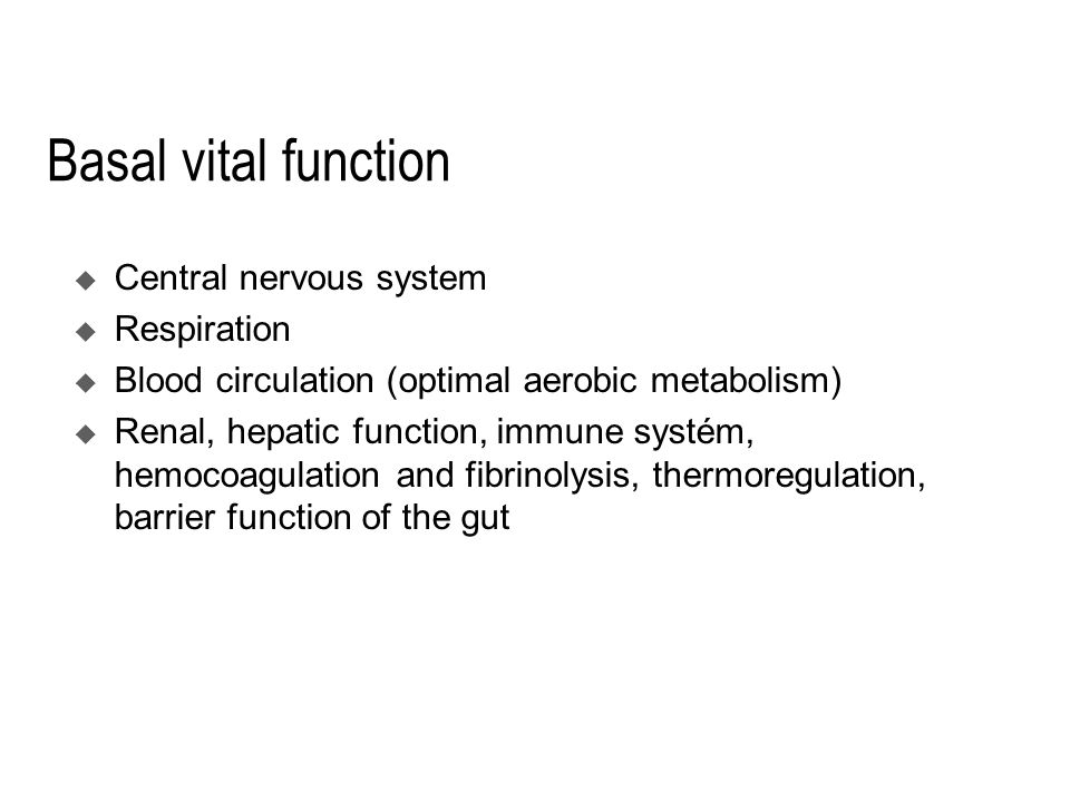 Basal vital function  Central nervous system  Respiration  Blood circulation (optimal aerobic metabolism)  Renal, hepatic function, immune systém, hemocoagulation and fibrinolysis, thermoregulation, barrier function of the gut