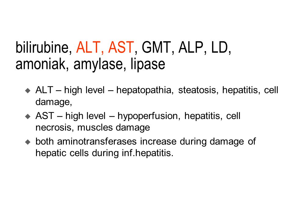 bilirubine, ALT, AST, GMT, ALP, LD, amoniak, amylase, lipase  ALT – high level – hepatopathia, steatosis, hepatitis, cell damage,  AST – high level – hypoperfusion, hepatitis, cell necrosis, muscles damage  both aminotransferases increase during damage of hepatic cells during inf.hepatitis.