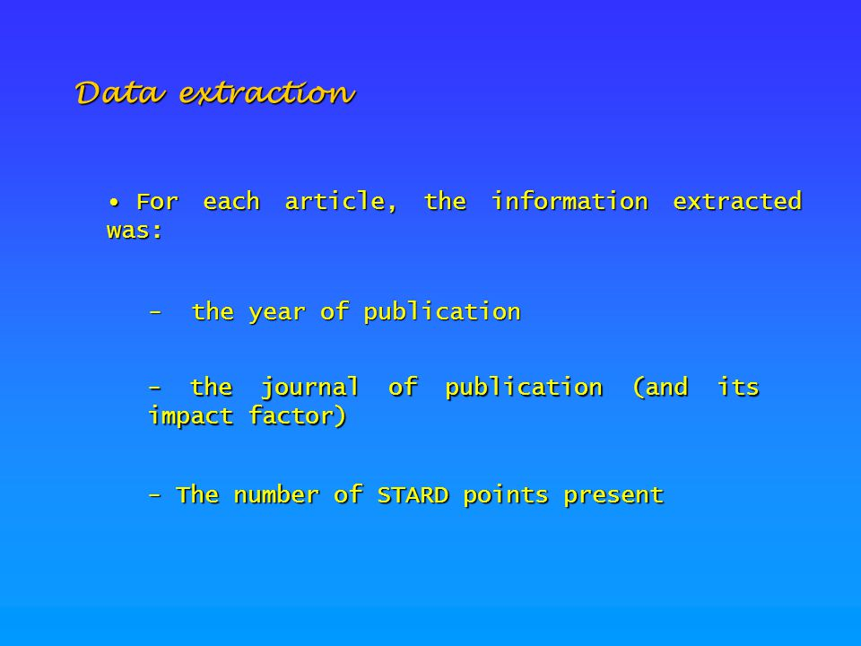 Data extraction For each article, the information extracted was: For each article, the information extracted was: - the year of publication - the journal of publication (and its impact factor) - The number of STARD points present