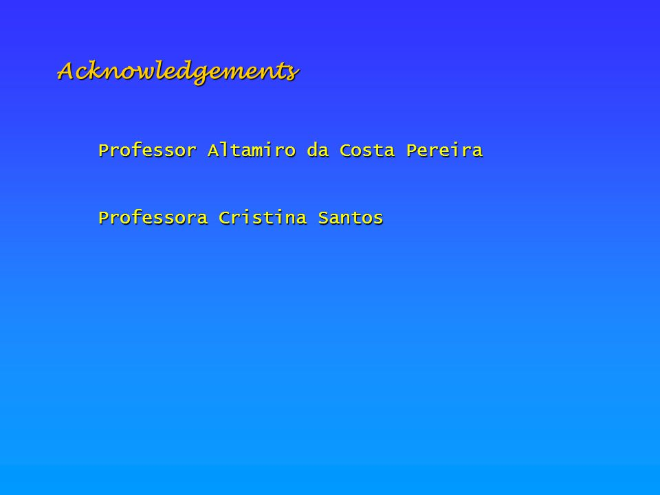Acknowledgements Professor Altamiro da Costa Pereira Professora Cristina Santos