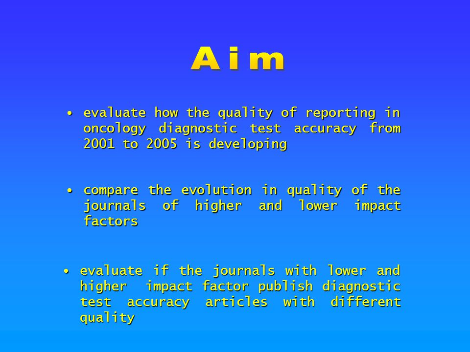 2004 – impact factor 4 or higher (((((((( sensitivity and specificity [All Fields] OR sensitivity and specificity/standards [All Fields]) OR specificity [All Fields]) OR screening [All Fields]) OR false positive [All Fields]) OR false negative [All Fields]) OR accuracy [All Fields]) OR (((( predictive value [All Fields] OR predictive value of tests [All Fields]) OR predictive value of tests/standards [All Fields]) OR predictive values [All Fields]) OR predictive values of tests [All Fields])) OR (( reference value [All Fields] OR reference values [All Fields]) OR reference values/standards [All Fields]) OR ((((((((((( roc [All Fields] OR roc analyses [All Fields]) OR roc analysis [All Fields]) OR roc and [All Fields]) OR roc area [All Fields]) OR roc auc [All Fields]) OR roc characteristics [All Fields]) OR roc curve [All Fields]) OR roc curve method [All Fields]) OR roc curves [All Fields]) OR roc estimated [All Fields]) OR roc evaluation [All Fields]) OR ( likelihood ratio [All Fields])) (((((((( sensitivity and specificity [All Fields] OR sensitivity and specificity/standards [All Fields]) OR specificity [All Fields]) OR screening [All Fields]) OR false positive [All Fields]) OR false negative [All Fields]) OR accuracy [All Fields]) OR (((( predictive value [All Fields] OR predictive value of tests [All Fields]) OR predictive value of tests/standards [All Fields]) OR predictive values [All Fields]) OR predictive values of tests [All Fields])) OR (( reference value [All Fields] OR reference values [All Fields]) OR reference values/standards [All Fields]) OR ((((((((((( roc [All Fields] OR roc analyses [All Fields]) OR roc analysis [All Fields]) OR roc and [All Fields]) OR roc area [All Fields]) OR roc auc [All Fields]) OR roc characteristics [All Fields]) OR roc curve [All Fields]) OR roc curve method [All Fields]) OR roc curves [All Fields]) OR roc estimated [All Fields]) OR roc evaluation [All Fields]) OR ( likelihood ratio [All Fields])) AND (CA-CANCER J CLIN[Journal] OR NAT REV CANCER[Journal] OR CANCER CELL[Journal] OR BBA-REV CANCER[Journal] OR J NATL CANCER I[Journal] OR J CLIN ONCOL[Journal] OR EJC SUPPL[Journal] OR LANCET ONCOL[Journal] OR CANCER RES[Journal] OR SEMIN CANCER BIOL[Journal] OR ONCOGENE[Journal] OR ADV CANCER RES[Journal] OR LEUKEMIA[Journal] OR CLIN CANCER RES[Journal] OR STEM CELLS[Journal] OR CARCINOGENESIS[Journal] OR MOL CANCER THER[Journal] OR MOL CANCER RES[Journal] OR ONCOLOGIST[Journal] OR EBDOCR RELAT CANCER[Journal] OR CANCER EPIDEM BIOMAR[Journal] OR CANCER[Journal] OR INT J CANCER[Journal] OR NEOPLASIA[Journal] OR ANN ONCOL[Journal] OR INT J RADIAT ONCOL[Journal] OR GENE CHROMOSOME CANC[Journal] OR ANN SURG ONCOL[Journal] OR EXP CELL RES[Journal])