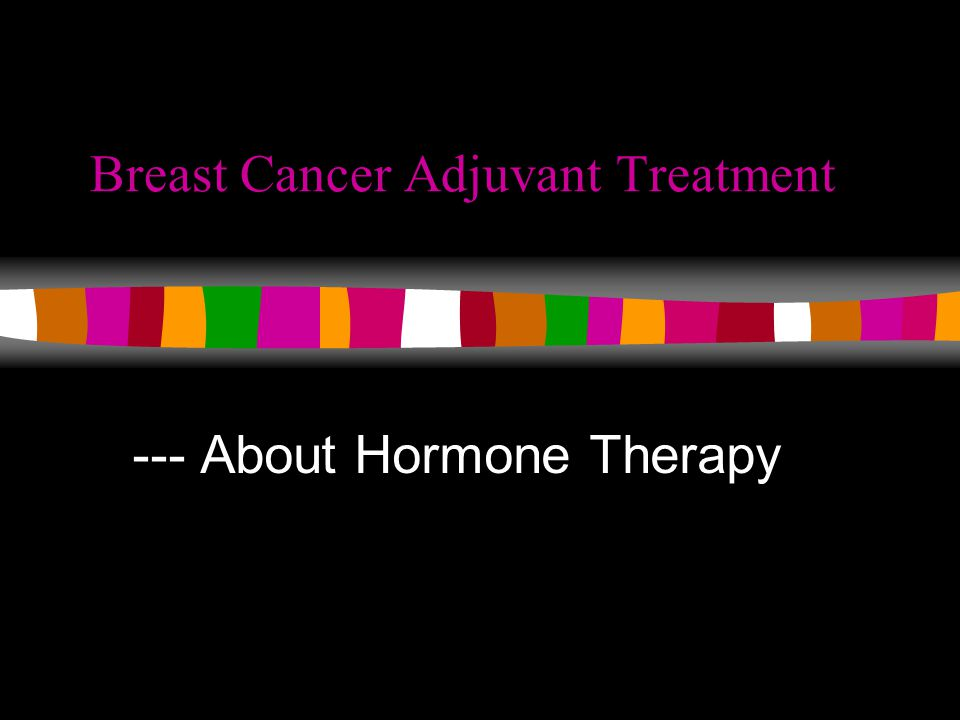 Breast Cancer Adjuvant Treatment --- About Hormone Therapy