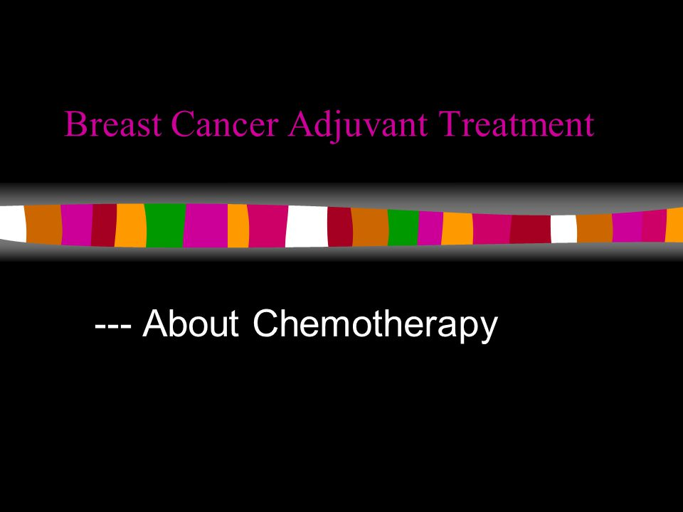 Breast Cancer Adjuvant Treatment --- About Chemotherapy