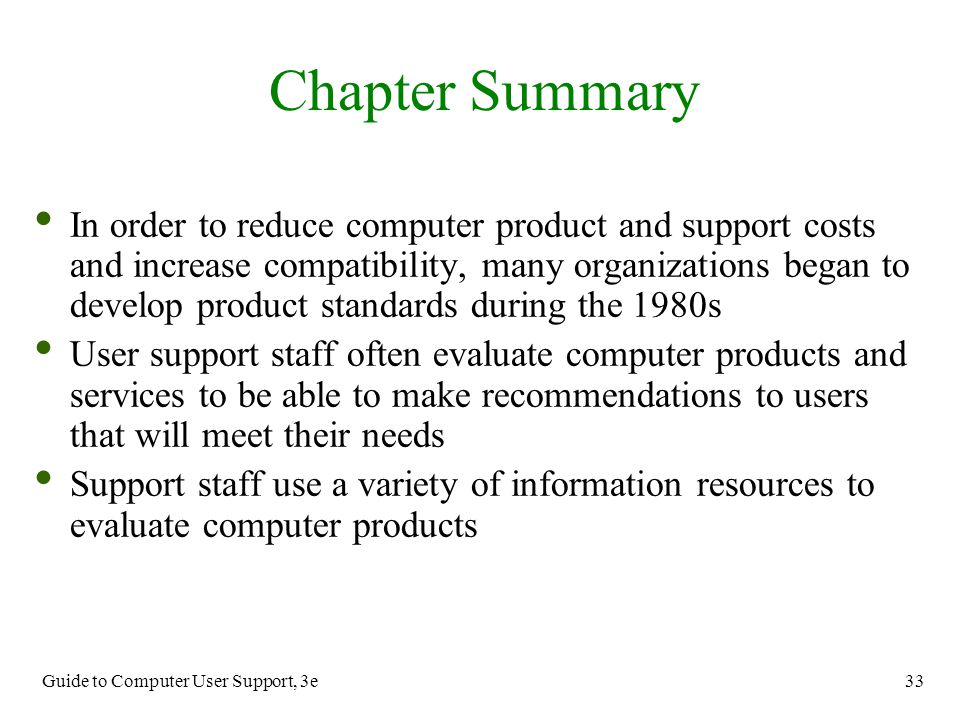 Guide to Computer User Support, 3e 33 In order to reduce computer product and support costs and increase compatibility, many organizations began to de