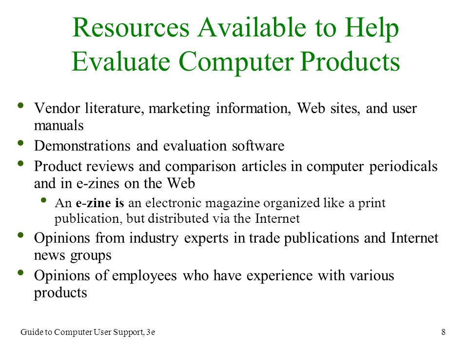 Guide to Computer User Support, 3e 8 Vendor literature, marketing information, Web sites, and user manuals Demonstrations and evaluation software Prod
