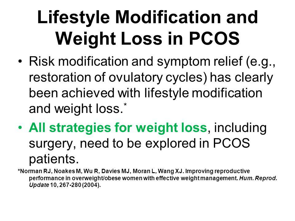 Lifestyle Modification and Weight Loss in PCOS Risk modification and symptom relief (e.g., restoration of ovulatory cycles) has clearly been achieved