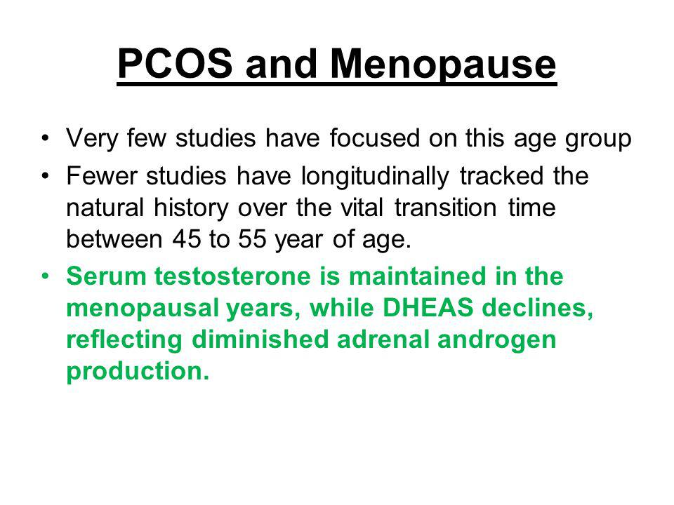 PCOS and Menopause Very few studies have focused on this age group Fewer studies have longitudinally tracked the natural history over the vital transi
