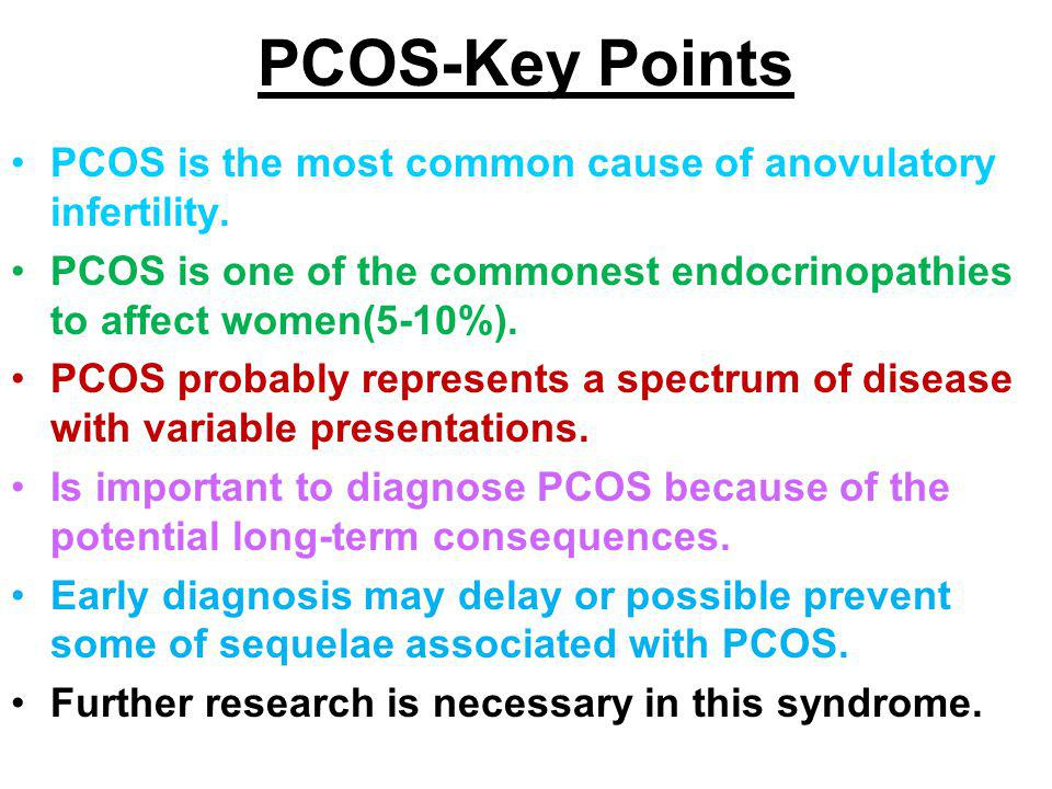 PCOS-Key Points PCOS is the most common cause of anovulatory infertility. PCOS is one of the commonest endocrinopathies to affect women(5-10%). PCOS p