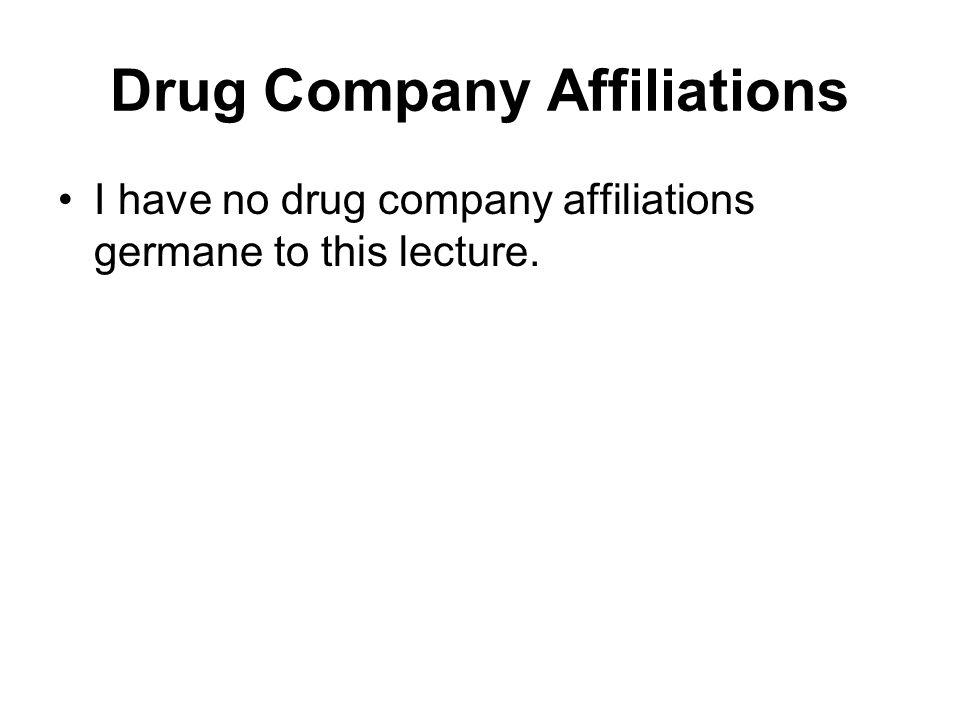 Drug Company Affiliations I have no drug company affiliations germane to this lecture.