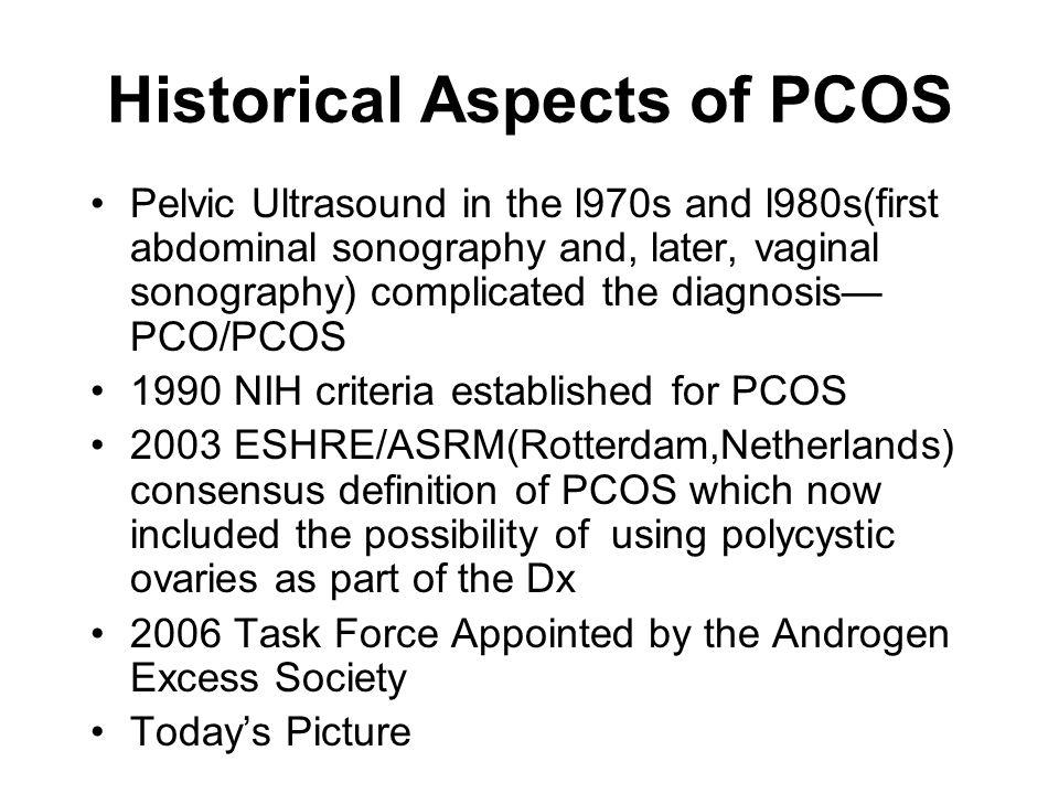 Historical Aspects of PCOS Pelvic Ultrasound in the l970s and l980s(first abdominal sonography and, later, vaginal sonography) complicated the diagnos