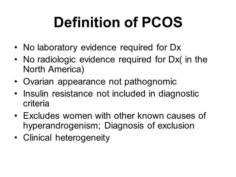 Definition of PCOS No laboratory evidence required for Dx No radiologic evidence required for Dx( in the North America) Ovarian appearance not pathogn