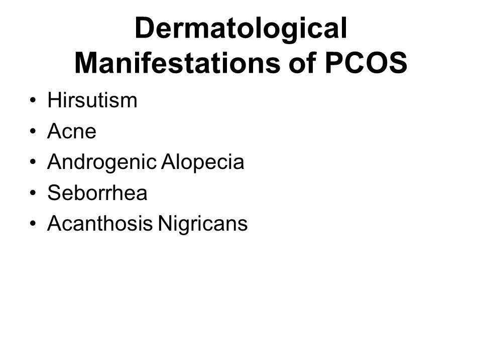 Dermatological Manifestations of PCOS Hirsutism Acne Androgenic Alopecia Seborrhea Acanthosis Nigricans