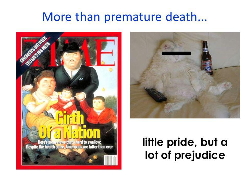 little pride, but a lot of prejudice More than premature death...
