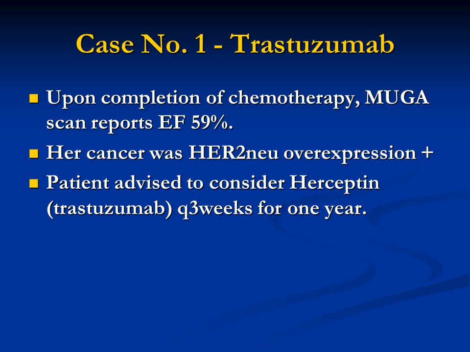 Case No. 1 - Trastuzumab Upon completion of chemotherapy, MUGA scan reports EF 59%.