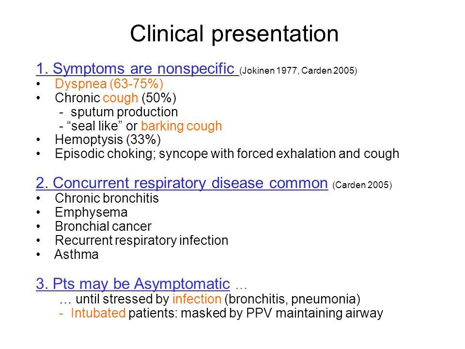 "1. Symptoms are nonspecific (Jokinen 1977, Carden 2005) Dyspnea (63-75%) Chronic cough (50%) - sputum production - ""seal like"" or barking cough Hemopt"