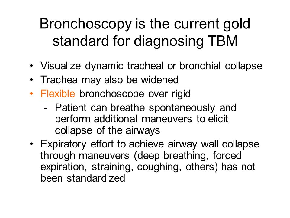 Visualize dynamic tracheal or bronchial collapse Trachea may also be widened Flexible bronchoscope over rigid -Patient can breathe spontaneously and p