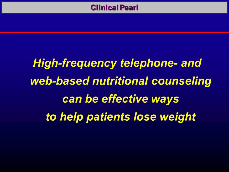 High-frequency telephone- and web-based nutritional counseling can be effective ways to help patients lose weight Clinical Pearl