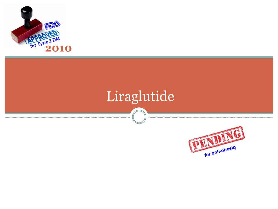Liraglutide 2010 for Type 2 DM for anti-obesity