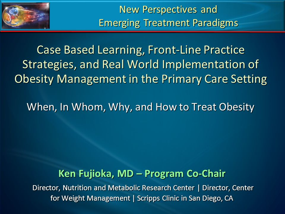 Case Based Learning, Front-Line Practice Strategies, and Real World Implementation of Obesity Management in the Primary Care Setting When, In Whom, Wh