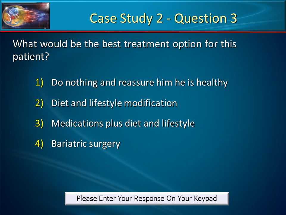 What would be the best treatment option for this patient? 1)Do nothing and reassure him he is healthy 2)Diet and lifestyle modification 3)Medications