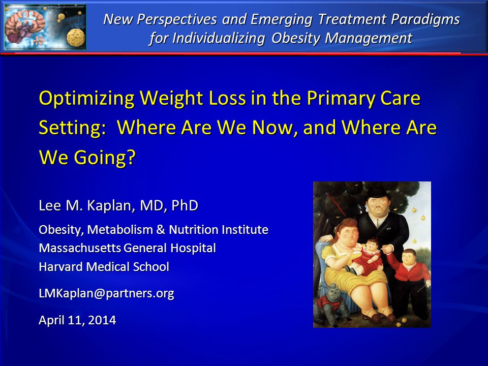 New Perspectives and Emerging Treatment Paradigms for Individualizing Obesity Management Optimizing Weight Loss in the Primary Care Setting: Where Are