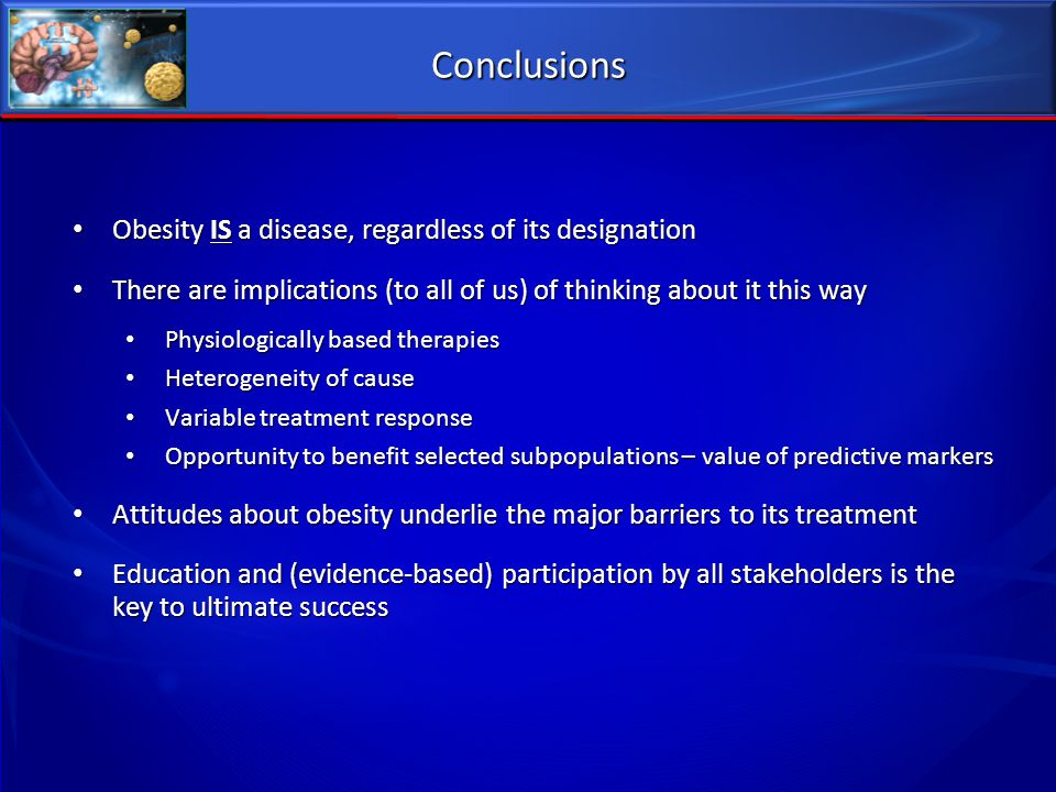 Conclusions Obesity IS a disease, regardless of its designation Obesity IS a disease, regardless of its designation There are implications (to all of