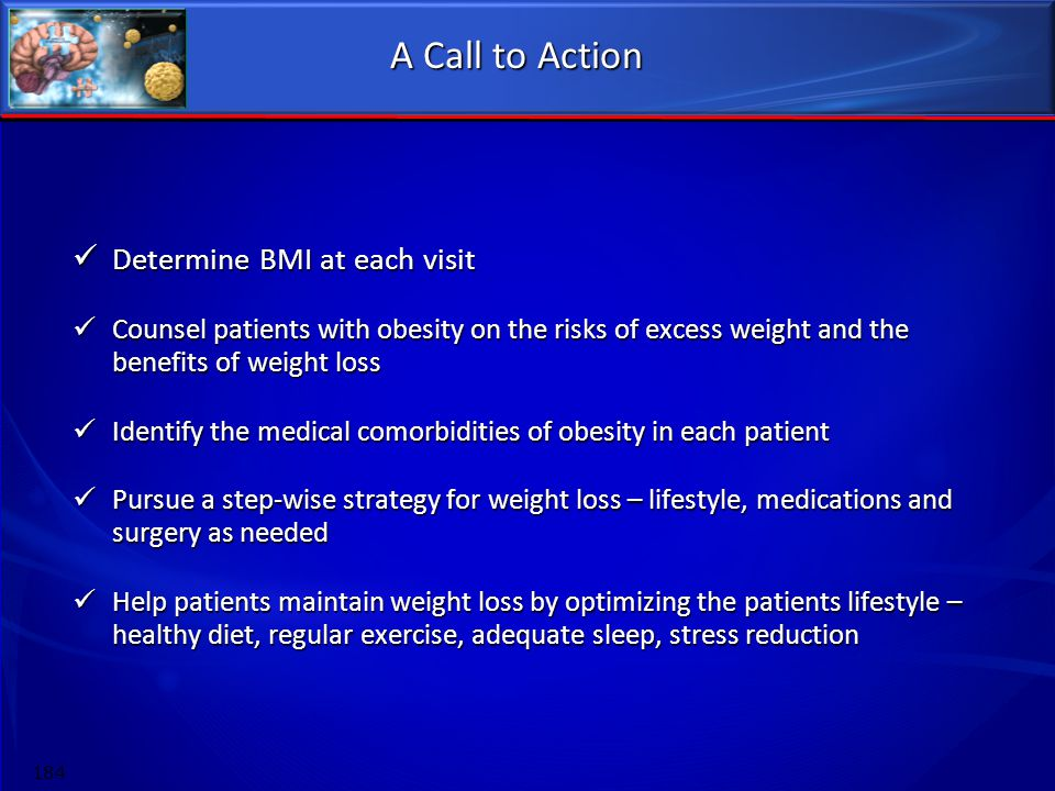 A Call to Action Determine BMI at each visit Determine BMI at each visit Counsel patients with obesity on the risks of excess weight and the benefits