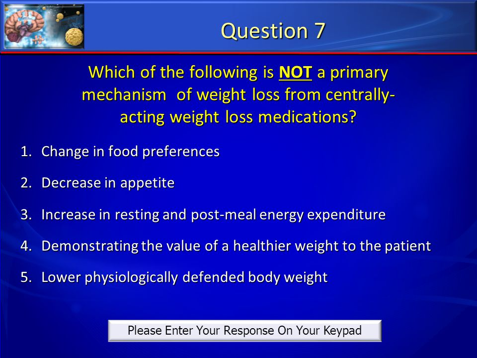 Which of the following is NOT a primary mechanism of weight loss from centrally- acting weight loss medications? 1.Change in food preferences 2.Decrea