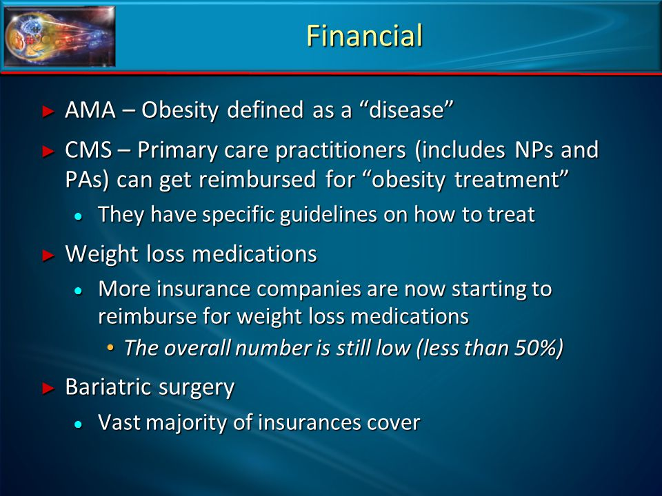 "Financial ► AMA – Obesity defined as a ""disease"" ► CMS – Primary care practitioners (includes NPs and PAs) can get reimbursed for ""obesity treatment"""