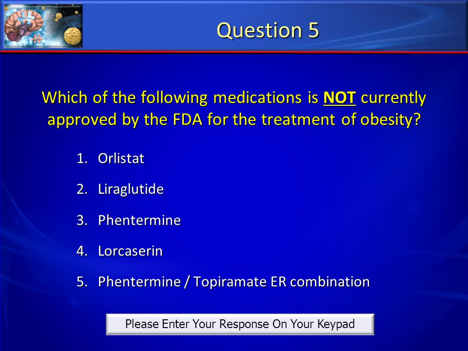 Which of the following medications is NOT currently approved by the FDA for the treatment of obesity? 1. Orlistat 2. Liraglutide 3. Phentermine 4. Lor