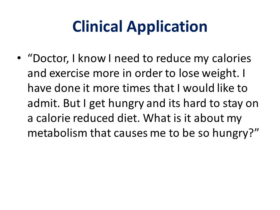 "Clinical Application ""Doctor, I know I need to reduce my calories and exercise more in order to lose weight. I have done it more times that I would li"