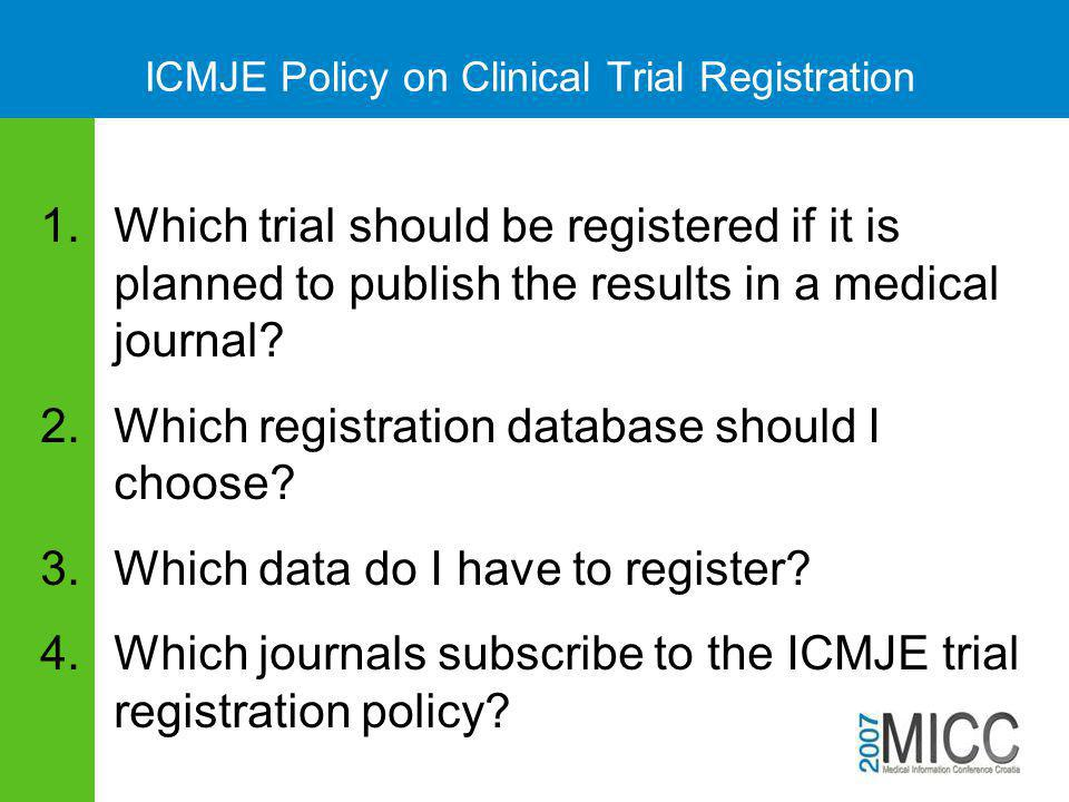 ICMJE Policy on Clinical Trial Registration 1.Which trial should be registered if it is planned to publish the results in a medical journal? 2.Which r