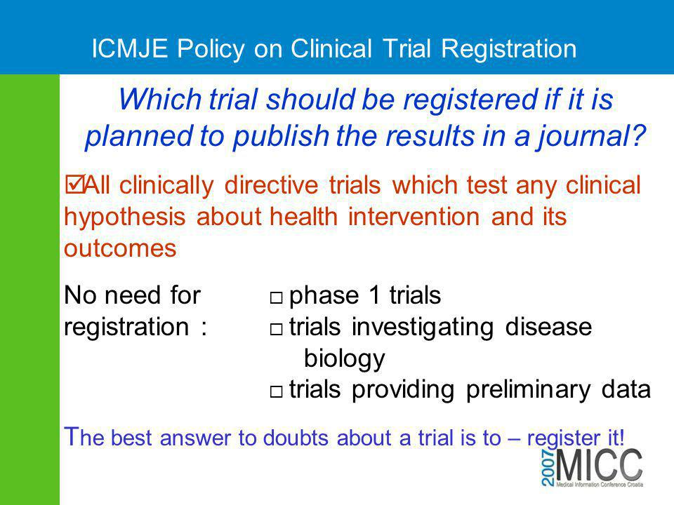 ICMJE Policy on Clinical Trial Registration Which trial should be registered if it is planned to publish the results in a journal?  All clinically di