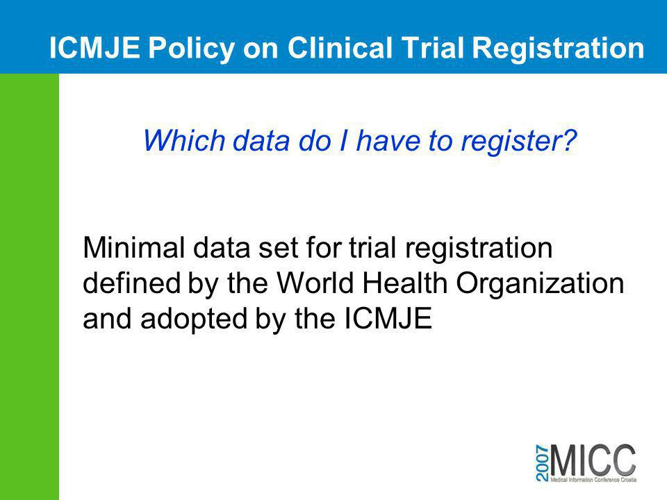 ICMJE Policy on Clinical Trial Registration Which data do I have to register? Minimal data set for trial registration defined by the World Health Orga