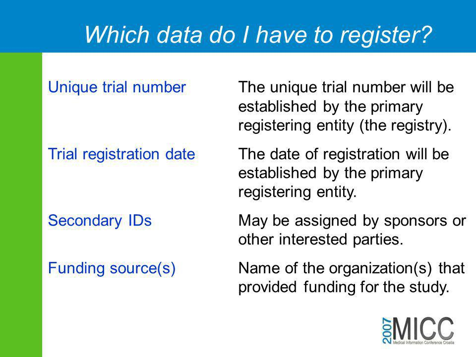 Which data do I have to register? Unique trial number The unique trial number will be established by the primary registering entity (the registry). Tr