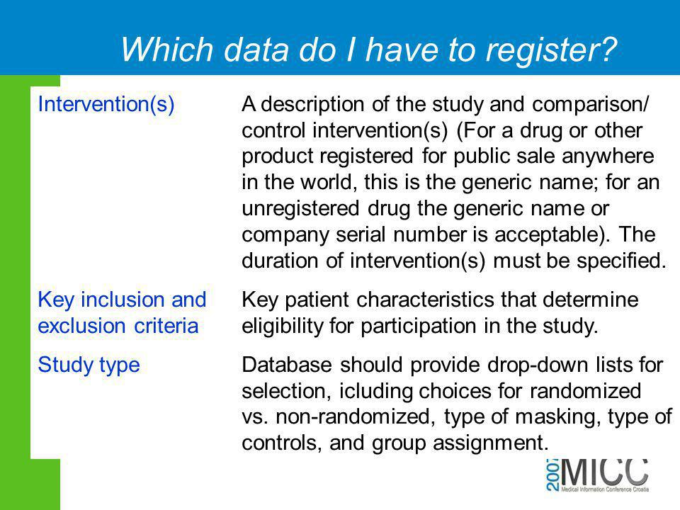 Which data do I have to register? Intervention(s) A description of the study and comparison/ control intervention(s) (For a drug or other product regi